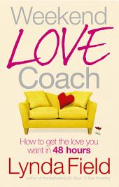 Weekend Love Coach: How to Get the Love You Want in 48 Hours