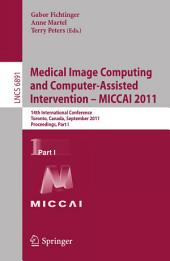 Medical Image Computing and Computer-Assisted Intervention - MICCAI 2011: 14th International Conference, Toronto, Canada, September 18-22, 2011, Proceedings, Part 1