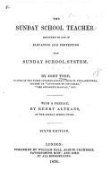 The Sunday School Teacher  Designed to Aid in     Perfecting the Sunday School System  With a Preface by H  Althans  Sixth Edition PDF