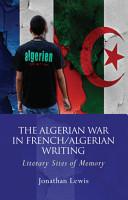 The Algerian War in French Algerian Writing PDF
