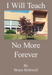 I Will Teach No More Forever