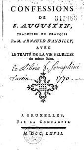 Confessions de S. Augustin, traduites en français par M. [Robert] Arnauld d'Andilly, avec le Traité de la vie heureuse, du même Saint