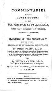 Commentaries on the Constitution of the United States of America: With that Constitution Prefixed, in which are Unfolded, the Principles of Free Government, and the Superior Advantages of Republicanism Demonstrated