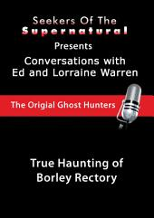 True Haunting of Borley Rectory: True Haunting of Borley Rectory (Conversations with the Ed and Lorraine War