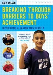 Breaking Through Barriers to Boys' Achievement: Developing a Caring Masculinity