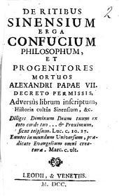De ritibus Sinensium erga Confucium philosophum, et progenitores mortuos Alexandri papae 7. decreto permissis, adversus librùm inscriptum, Historia cultûs Sinensium, & c. ..