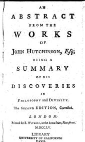 An Abstract from the Works of John Hutchinson, Esq: Being a Summary of His Discoveries in Philosophy and Divinty