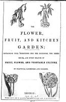 The flower  fruit and kitchen garden  by practical gardeners and florists PDF