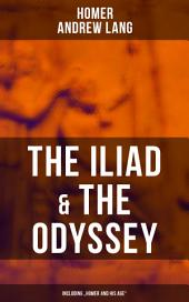"""The Iliad & The Odyssey (Including """"Homer and His Age"""")"""