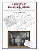 Family Maps of Logan County, Colorado, Deluxe Edition