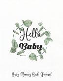 Hello Baby ! Baby Memory Book Journal