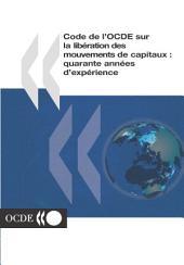 Code de l'OCDE sur la libération des mouvements de capitaux Quarante années d'expérience: Quarante années d'expérience
