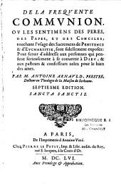 De la Fréquente Communion où les Sentimens des Pères, des Papes et des Conciles, touchant l'usage des sacremens de Pénitence et d'Eucharistie, sont fidèlement exposez... par M. Antoine Arnauld