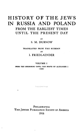 History of the Jews in Russia and Poland: From the Earliest Times Until the Present Day, Volume 1