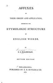 Affixes in Their Origin and Application: Exhibiting the Etymologic Structure of English Words