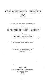 Massachusetts Reports: Cases Argued and Determined in the Supreme Judicial Court of Massachusetts, Volume 106