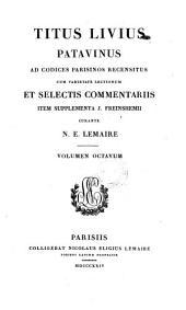 Ad codices parisinos recensitus, cum ... selectis commentariis, item supplementa J. Freinshemii curante N. E. Lemaire. Volumen Octavum: Titus Livius Patavinus : 8