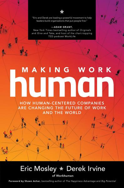 Download Making Work Human  How Human Centered Companies are Changing the Future of Work and the World Book