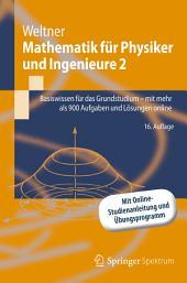 Mathematik für Physiker und Ingenieure 2: Basiswissen für das Grundstudium - mit mehr als 900 Aufgaben und Lösungen online, Ausgabe 16