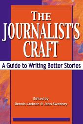 The Journalist's Craft: A Guide to Writing Better Stories