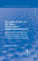 The Light of Asia, or the Great Renunciation (Mahâbhinishkramana)