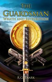 "Wrath and Retribution: Book 3 of ""The Guardsman"""