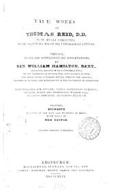 The works of Thomas Reid, with selections from his unpublished letters. Preface, notes and suppl. dissertations by sir W. Hamilton. Prefixed, Stewart's Account of the life and writings of Reid
