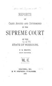 Reports of Cases Determined by the Supreme Court of the State of Missouri: Volume 87