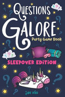 Questions Galore Party Game Book  Sleepover Edition  An Entertaining Slumber Party Question Game with Over 400 Funny Choices  Silly Challenges and Hil
