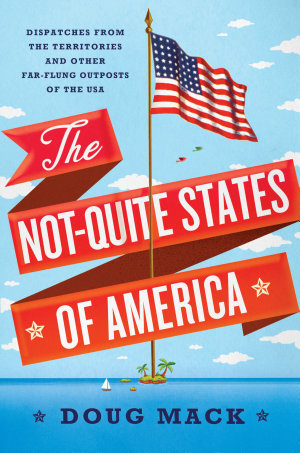 The Not Quite States of America  Dispatches from the Territories and Other Far Flung Outposts of the USA