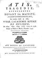 Atis, tragédie [par Quinault] représentée devant sa Majesté... et par l'Académie royale de musique..., remise au théâtre le mardi 7 novembre 1747: Volume12