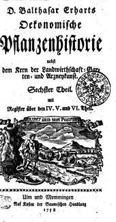 D. Balthasar Erhart Oekonomische Pflanzenhistorie nebst dem Kern der Landwirtschaft Garten- und Arzneykunst: mit Register über den IV. V. und VI. Theil. Sechster Theil, Band 6