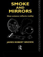 Smoke and Mirrors: How Science Reflects Reality