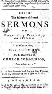 The Sovereignty and Wisdom of God Displayed in the Afflictions of Men, Together with a Christian Deportment Under Them. Being the Substance of Several Sermons ... To which are Added, Some Sermons on the Nature of Church-communion, Etc. [The Preface Signed by Alex Colden and Others.]
