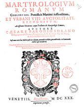 Martyrologium Romanum Gregorij 13. pontificis maximi iussu editum, et Vrbani 8. auctoritate recognitum. Accesserunt notationes atque tractatio de Martyrologio Romano, auctore Cæsare Baronio Sorano ..