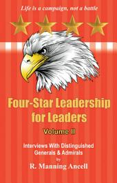 Four-Star Leadership for Leaders - Volume II: Interviews With Distinguished Generals & Admirals