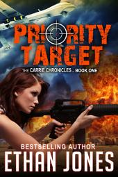 Priority Target: A Carrie Chronicles Spy Thriller: Action, Mystery, Espionage, and Suspense - Book 1