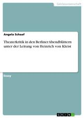 Theaterkritik in den Berliner Abendblättern unter der Leitung von Heinrich von Kleist