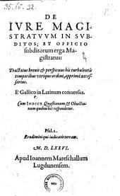 De jure magistratuum in subditos; et officio subditorum erga Magistratus: Tractatus ... E. Gallico in Latinum conversus. Cum Indice etc