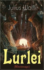 Lurlei (Rheinsage) - Vollständige Ausgabe: Ein Romanze des Autors von Der Rattenfänger von Hameln, Till Eulenspiegel redivivus und Der fliegende Holländer