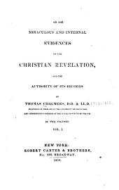 On the Miraculous and Internal Evidences of the Christain Revelation and the Authority of Its Records: Volume 1