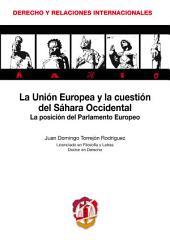 La Unión Europea y la cuestión del Sahara Occidental: La posición del Parlamento Europeo