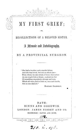 My first grief  or  Recollections of a beloved sister  by a provincial surgeon  C  Beckett   PDF