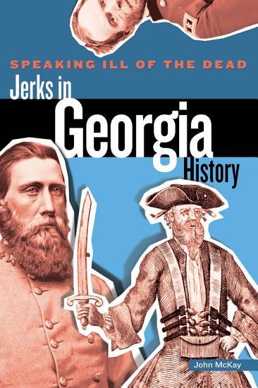 Speaking Ill of the Dead  Jerks in Georgia History PDF