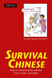 Survival Chinese: How to Communicate without Fuss or Fear - Instantly! (Mandarin Chinese Phrasebook)