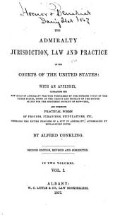 The admiralty jurisdiction: law and practice of the courts of the United States: with an appendix, containing the new rules of admiralty practice prescribed by the Supreme court of the United States, those of the Circuit and District of the United States for the Northern district of New-York, and numerous practical forms