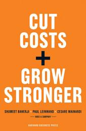 Cut Costs, Grow Stronger : A Strategic Approach to What to Cut and What to Keep