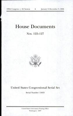 United States Congressional Serial Set  Serial No  15033  House Documents Nos  122 127 PDF