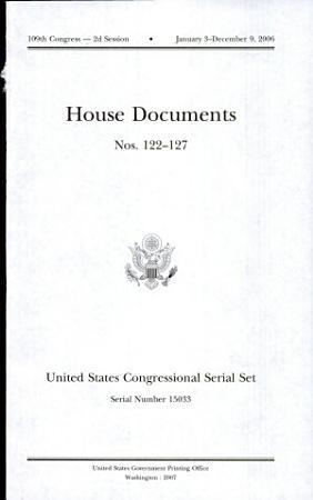 United States Congressional Serial Set  Serial No  15033  House Documents Nos  122 127 PDF