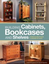 Building Cabinets, Bookcases & Shelves: 29 Step-by-Step Projects to Beautify Your Home